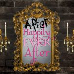 What happens AFTER Happily Ever After?