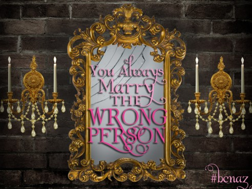 You Always Marry the Wrong Person