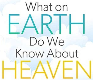 What On Earth Do We Know About Heaven? by Randal Rauser